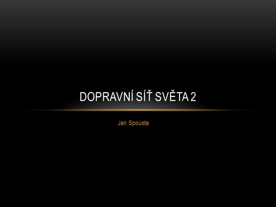Jan Spousta DOPRAVNÍ SÍŤ SVĚTA 2