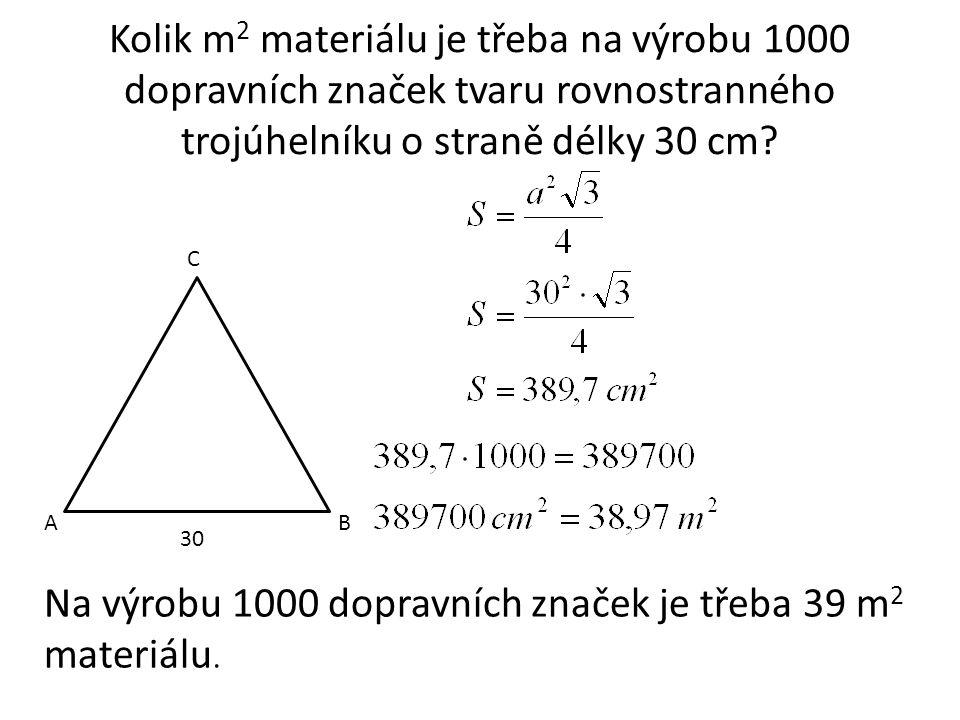 Kolik m 2 materiálu je třeba na výrobu 1000 dopravních značek tvaru rovnostranného trojúhelníku o straně délky 30 cm.