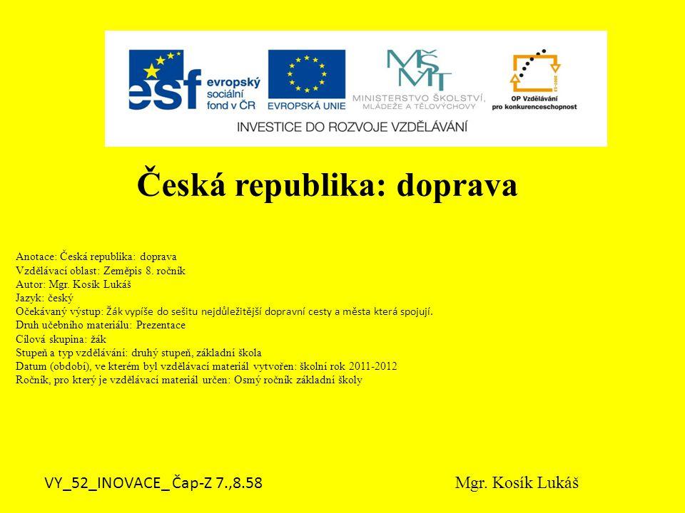 Anotace: Česká republika: doprava Vzdělávací oblast: Zeměpis 8.