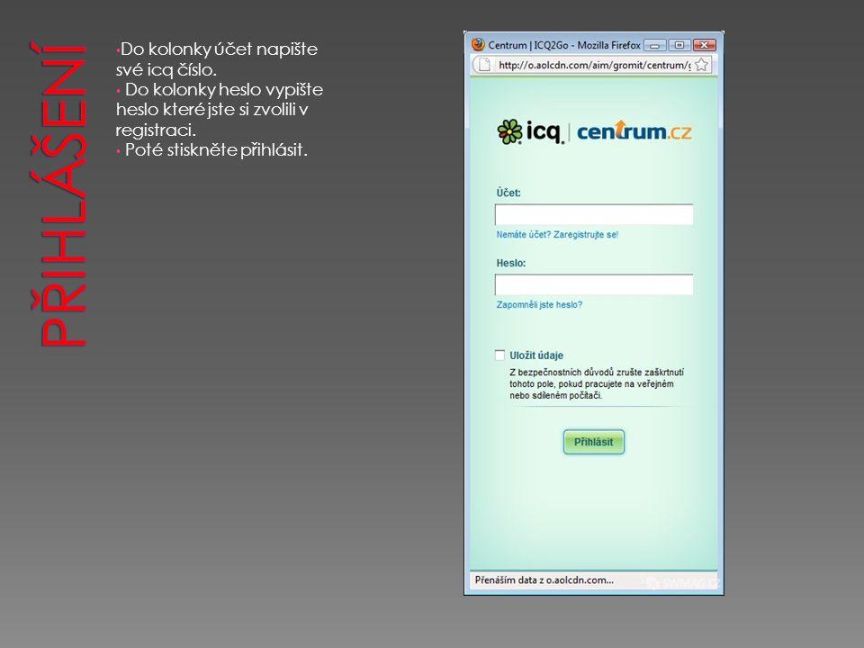 Do kolonky účet napište své icq číslo. Do kolonky heslo vypište heslo které jste si zvolili v registraci. Poté stiskněte přihlásit.