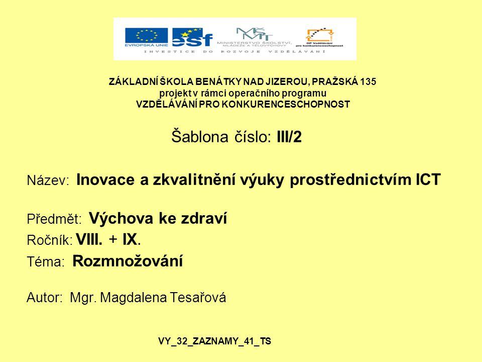 Anotace: prezentace v programu PowerPoint – žáci se seznámí se stavbou a funkcí pohlavních orgánů muže a ženy Klíčová slova: rozmnožování (reprodukce)- pohlavní, nepohlavní