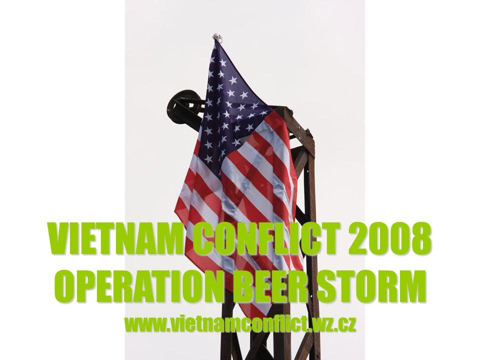 VIETNAM CONFLICT 2008 OPERATION BEER STORM www.vietnamconflict.wz.cz