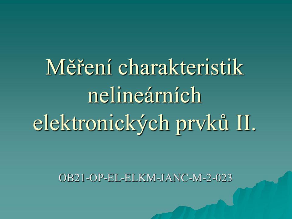Měření charakteristik nelineárních elektronických prvků II. OB21-OP-EL-ELKM-JANC-M-2-023