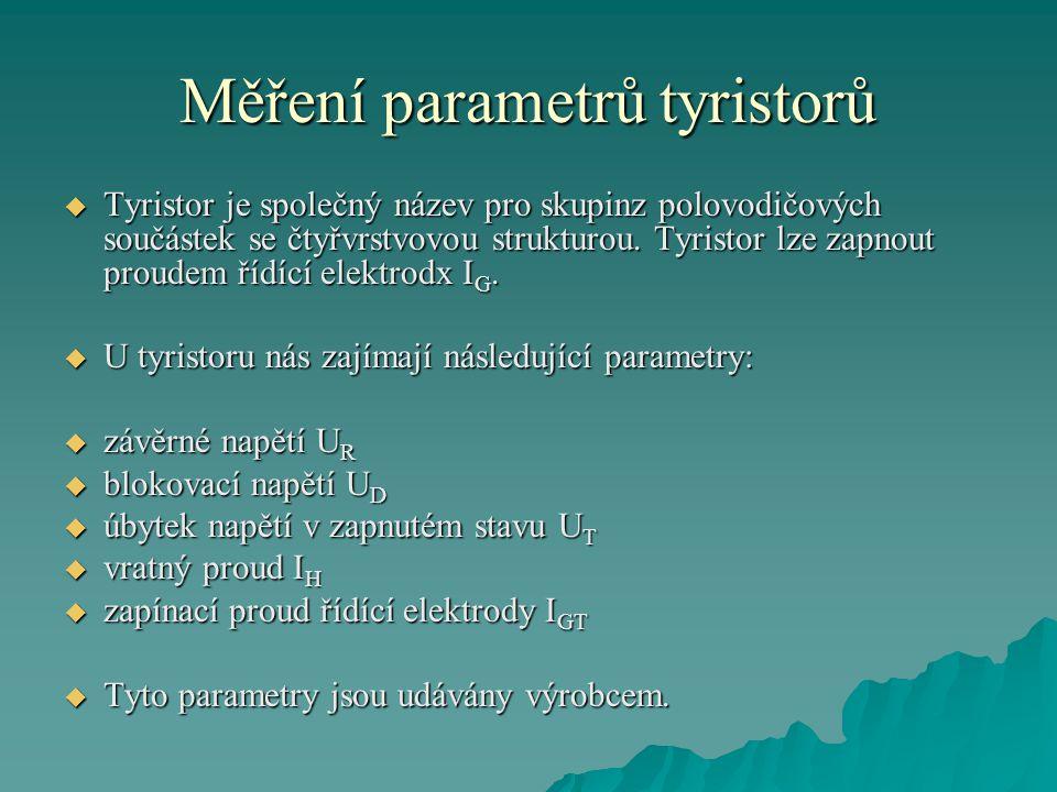 Měření parametrů tyristorů  Tyristor je společný název pro skupinz polovodičových součástek se čtyřvrstvovou strukturou.