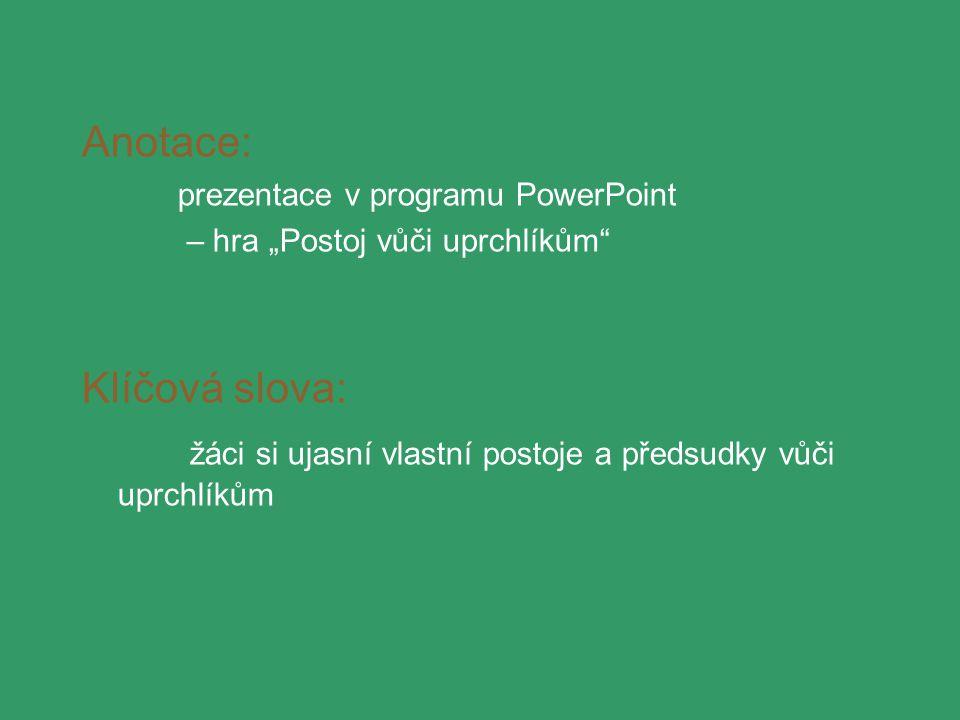 """Anotace: prezentace v programu PowerPoint – hra """"Postoj vůči uprchlíkům Klíčová slova: žáci si ujasní vlastní postoje a předsudky vůči uprchlíkům"""