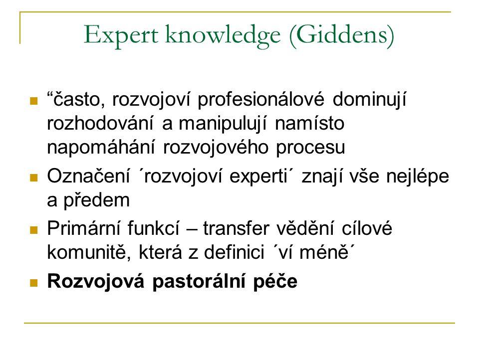 Expert knowledge (Giddens) často, rozvojoví profesionálové dominují rozhodování a manipulují namísto napomáhání rozvojového procesu Označení ´rozvojoví experti´ znají vše nejlépe a předem Primární funkcí – transfer vědění cílové komunitě, která z definici ´ví méně´ Rozvojová pastorální péče