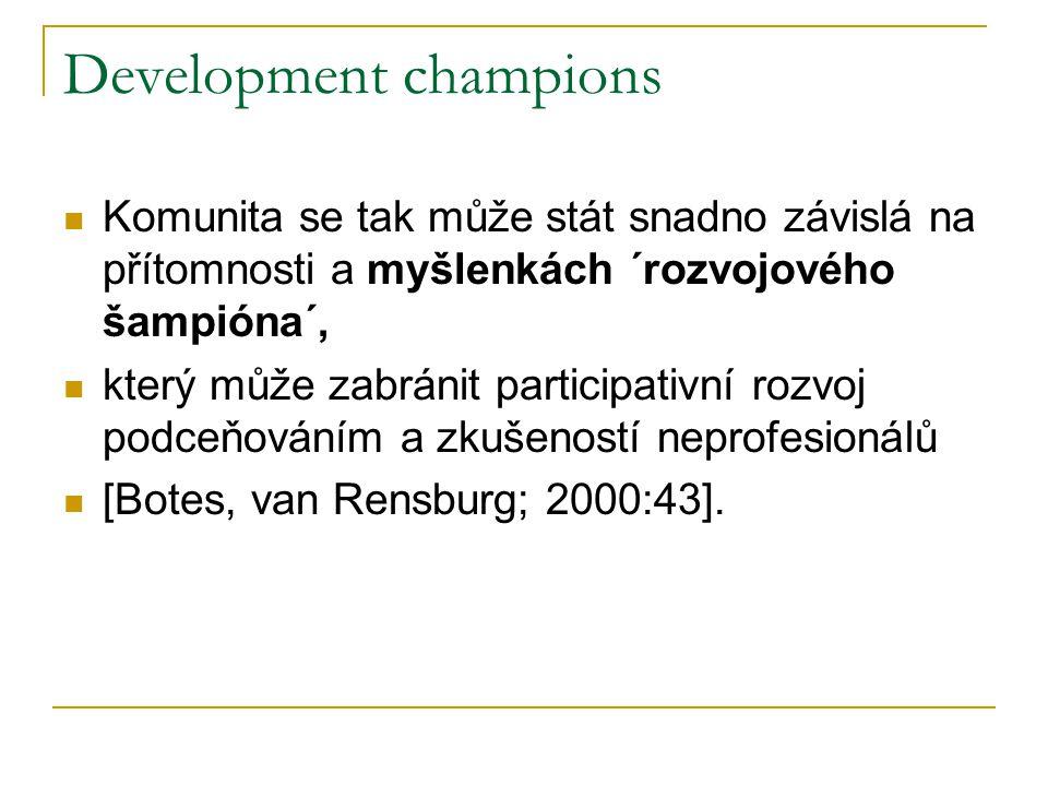 Development champions Komunita se tak může stát snadno závislá na přítomnosti a myšlenkách ´rozvojového šampióna´, který může zabránit participativní rozvoj podceňováním a zkušeností neprofesionálů [Botes, van Rensburg; 2000:43].