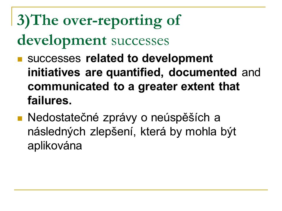 3)The over-reporting of development successes successes related to development initiatives are quantified, documented and communicated to a greater extent that failures.
