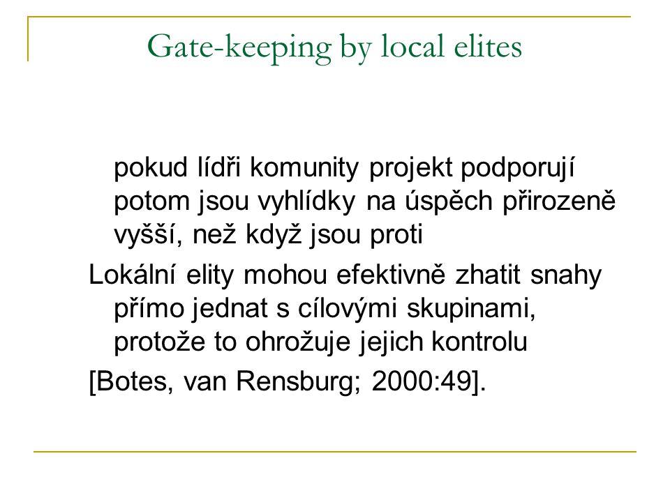 Gate-keeping by local elites pokud lídři komunity projekt podporují potom jsou vyhlídky na úspěch přirozeně vyšší, než když jsou proti Lokální elity mohou efektivně zhatit snahy přímo jednat s cílovými skupinami, protože to ohrožuje jejich kontrolu [Botes, van Rensburg; 2000:49].