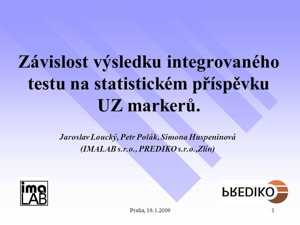 Praha, 16.1.20091 Závislost výsledku integrovaného testu na statistickém příspěvku UZ markerů. Jaroslav Loucký, Petr Polák, Simona Huspeninová (IMALAB