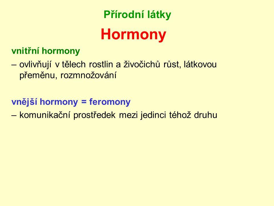 Přírodní látky Hormony vnitřní hormony –ovlivňují v tělech rostlin a živočichů růst, látkovou přeměnu, rozmnožování vnější hormony = feromony –komunikační prostředek mezi jedinci téhož druhu
