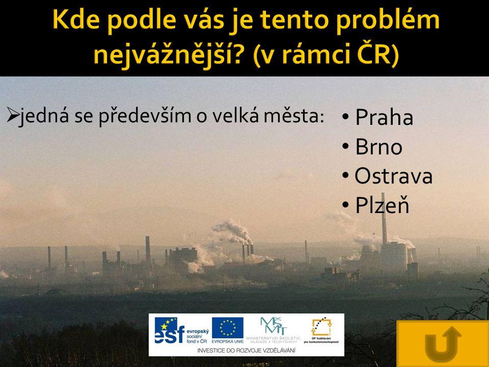  jedná se především o velká města: Praha Brno Ostrava Plzeň