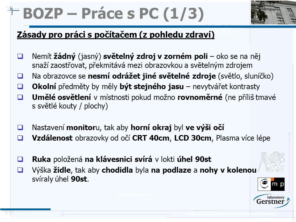 Department of Cybernetics, Czech Technical University BOZP – Práce s PC (1/3) Zásady pro práci s počítačem (z pohledu zdraví)  Nemít žádný (jasný) sv