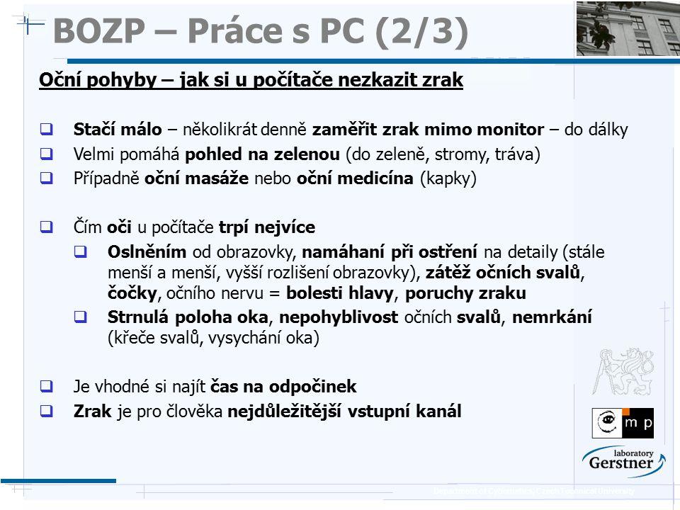 Department of Cybernetics, Czech Technical University BOZP – Práce s PC (2/3) Oční pohyby – jak si u počítače nezkazit zrak  Stačí málo – několikrát