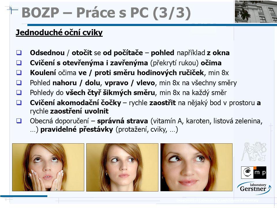 Department of Cybernetics, Czech Technical University BOZP – Práce s PC (3/3) Jednoduché oční cviky  Odsednou / otočit se od počítače – pohled napřík