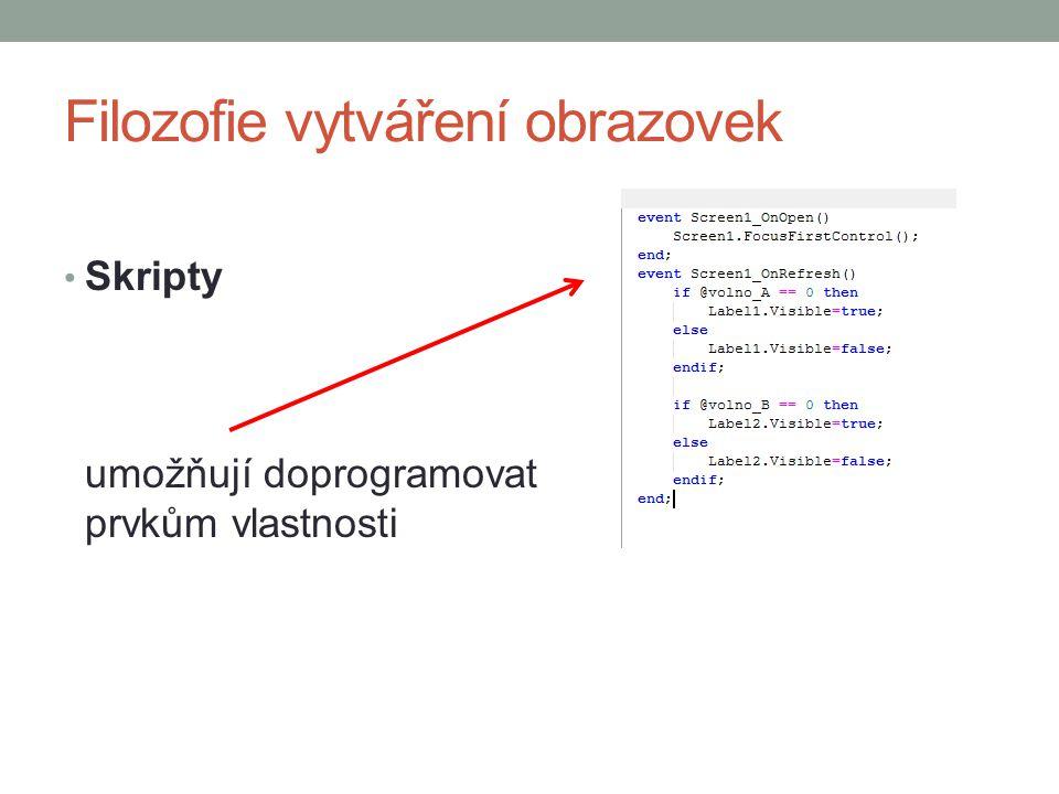 Filozofie vytváření obrazovek Skripty umožňují doprogramovat prvkům vlastnosti
