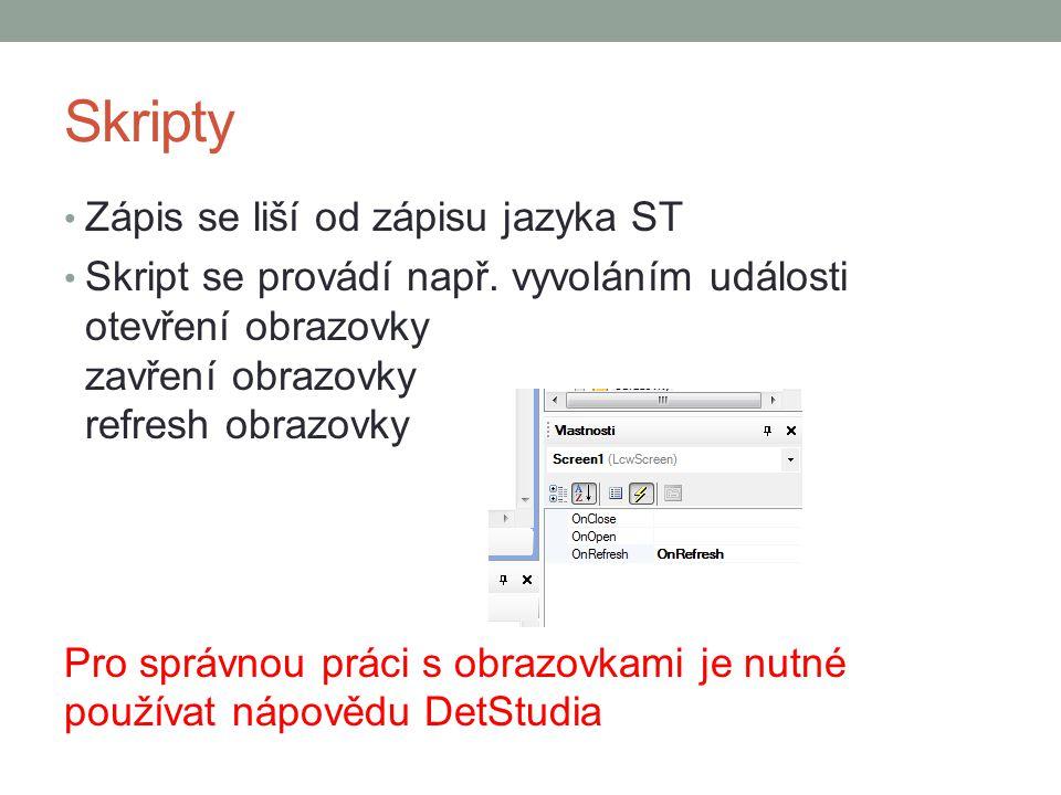 Skripty Zápis se liší od zápisu jazyka ST Skript se provádí např.