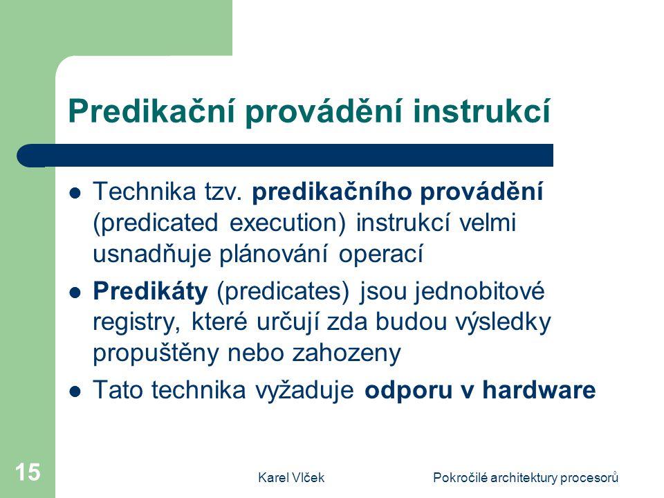 Karel VlčekPokročilé architektury procesorů 15 Predikační provádění instrukcí Technika tzv.