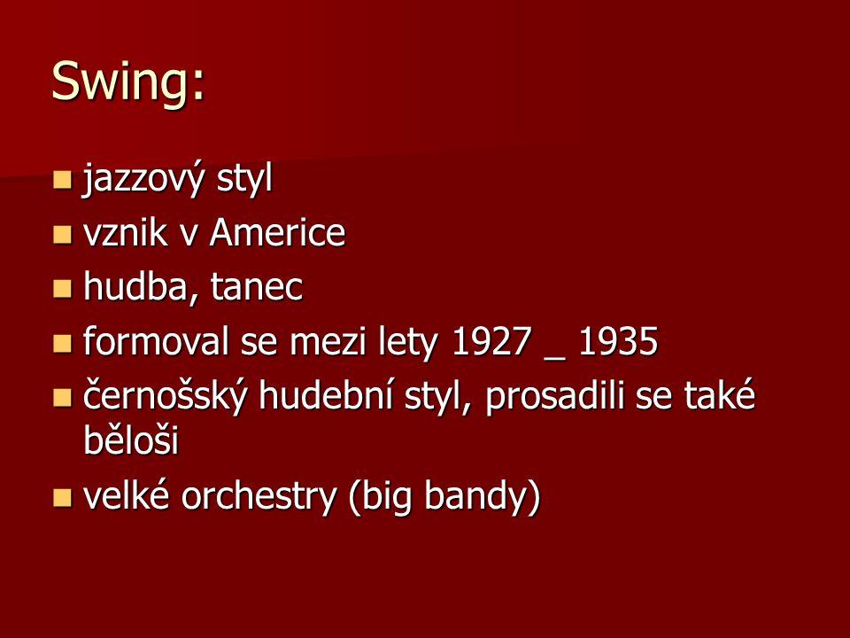 Swing: jazzový styl jazzový styl vznik v Americe vznik v Americe hudba, tanec hudba, tanec formoval se mezi lety 1927 _ 1935 formoval se mezi lety 192