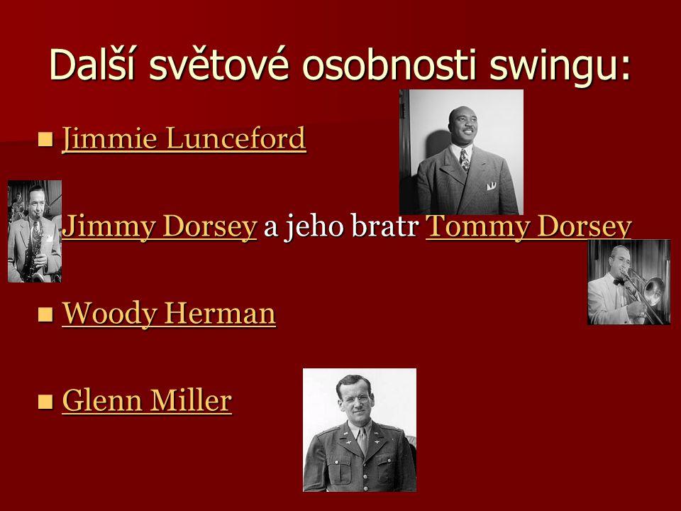Další světové osobnosti swingu: Jimmie Lunceford Jimmie Lunceford Jimmie Lunceford Jimmie Lunceford Jimmy Dorsey a jeho bratr Tommy Dorsey Jimmy Dorse