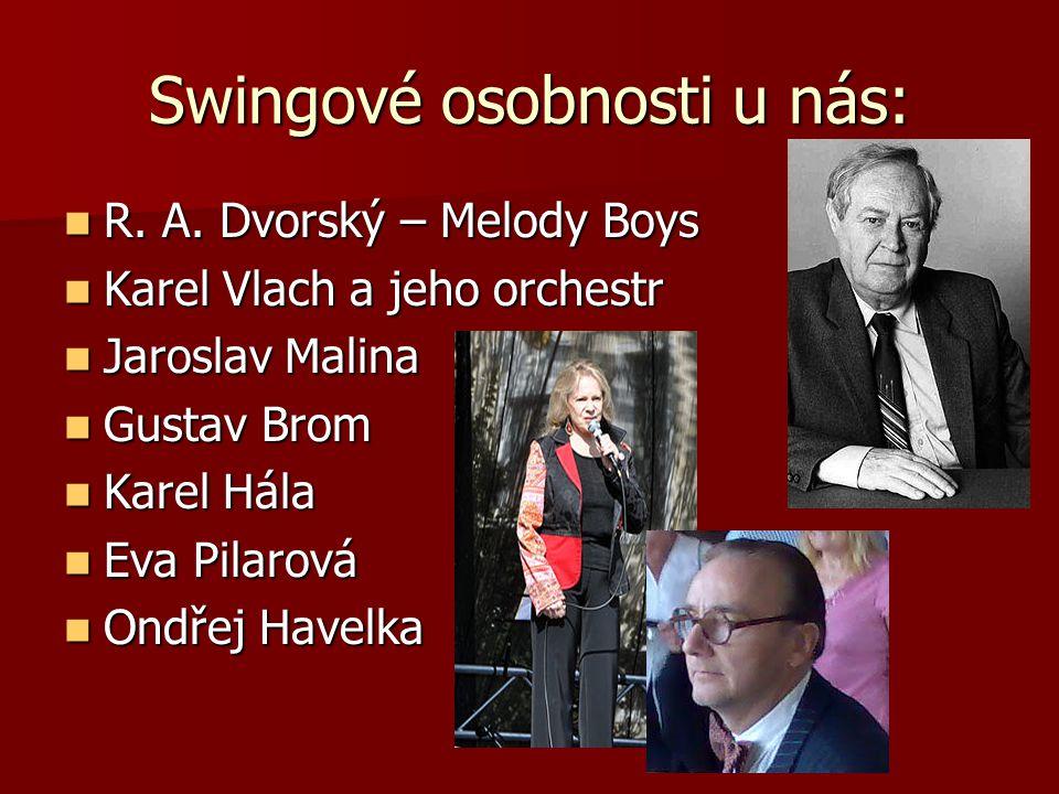 Swingové osobnosti u nás: R. A. Dvorský – Melody Boys R. A. Dvorský – Melody Boys Karel Vlach a jeho orchestr Karel Vlach a jeho orchestr Jaroslav Mal