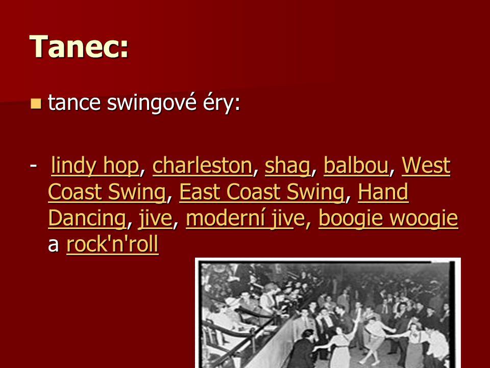 Tanec: tance swingové éry: tance swingové éry: - lindy hop, charleston, shag, balbou, West Coast Swing, East Coast Swing, Hand Dancing, jive, moderní