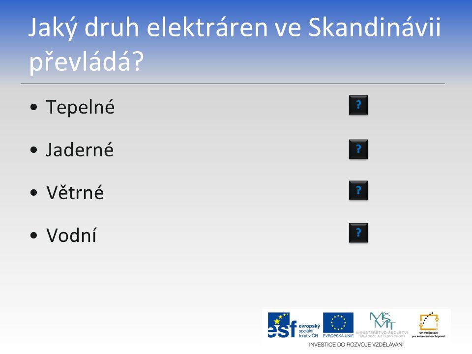 Jaký druh elektráren ve Skandinávii převládá? Tepelné Jaderné Větrné Vodní