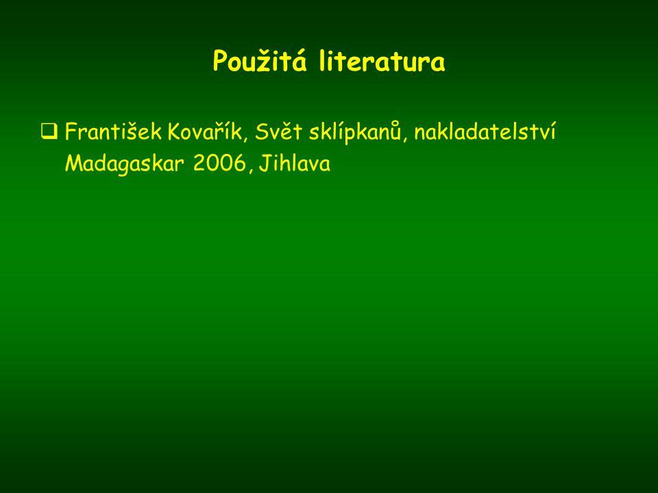 Použitá literatura  František Kovařík, Svět sklípkanů, nakladatelství Madagaskar 2006, Jihlava