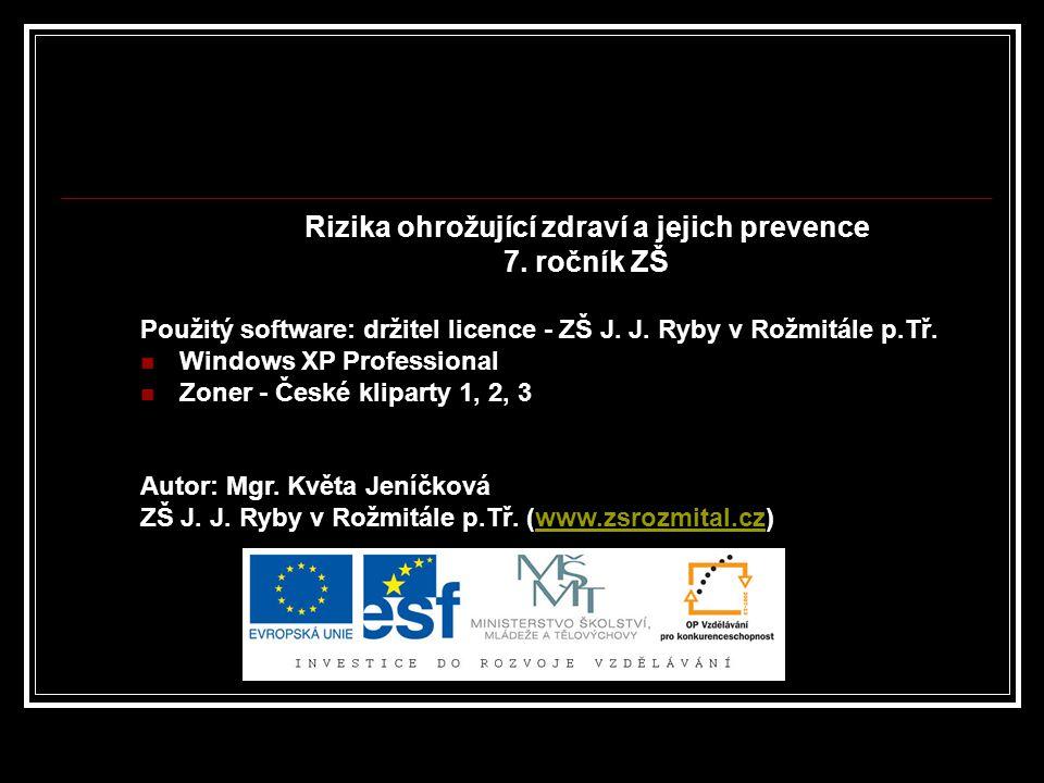 Rizika ohrožující zdraví a jejich prevence 7. ročník ZŠ Použitý software: držitel licence - ZŠ J.