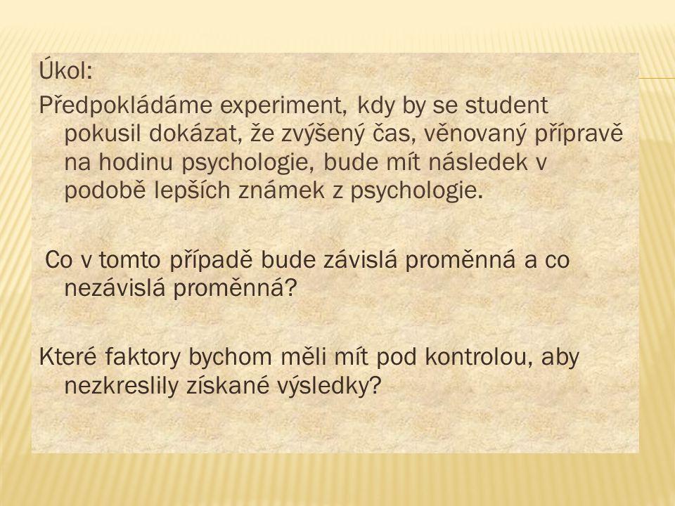 Úkol: Předpokládáme experiment, kdy by se student pokusil dokázat, že zvýšený čas, věnovaný přípravě na hodinu psychologie, bude mít následek v podobě