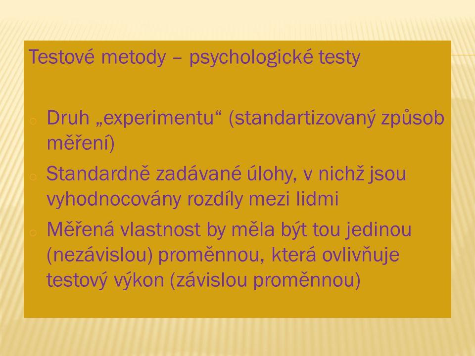 """Testové metody – psychologické testy o Druh """"experimentu"""" (standartizovaný způsob měření) o Standardně zadávané úlohy, v nichž jsou vyhodnocovány rozd"""
