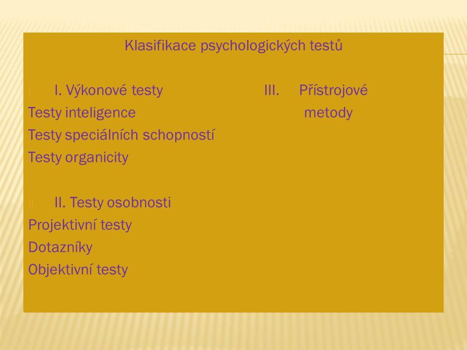 Klasifikace psychologických testů I. I. Výkonové testy III. Přístrojové Testy inteligence metody Testy speciálních schopností Testy organicity II. II.