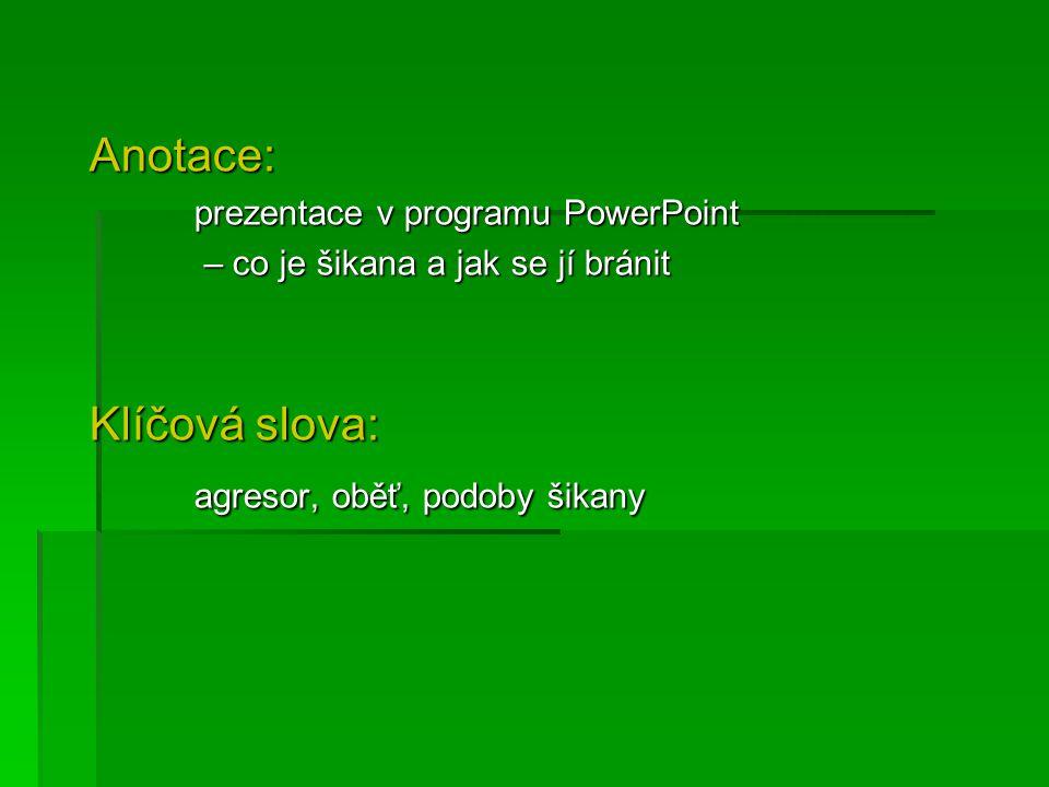 Anotace: prezentace v programu PowerPoint – co je šikana a jak se jí bránit – co je šikana a jak se jí bránit Klíčová slova: agresor, oběť, podoby šikany