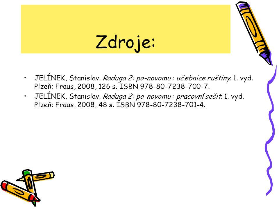 Zdroje: JELÍNEK, Stanislav. Raduga 2: po-novomu : učebnice ruštiny. 1. vyd. Plzeň: Fraus, 2008, 126 s. ISBN 978-80-7238-700-7. JELÍNEK, Stanislav. Rad