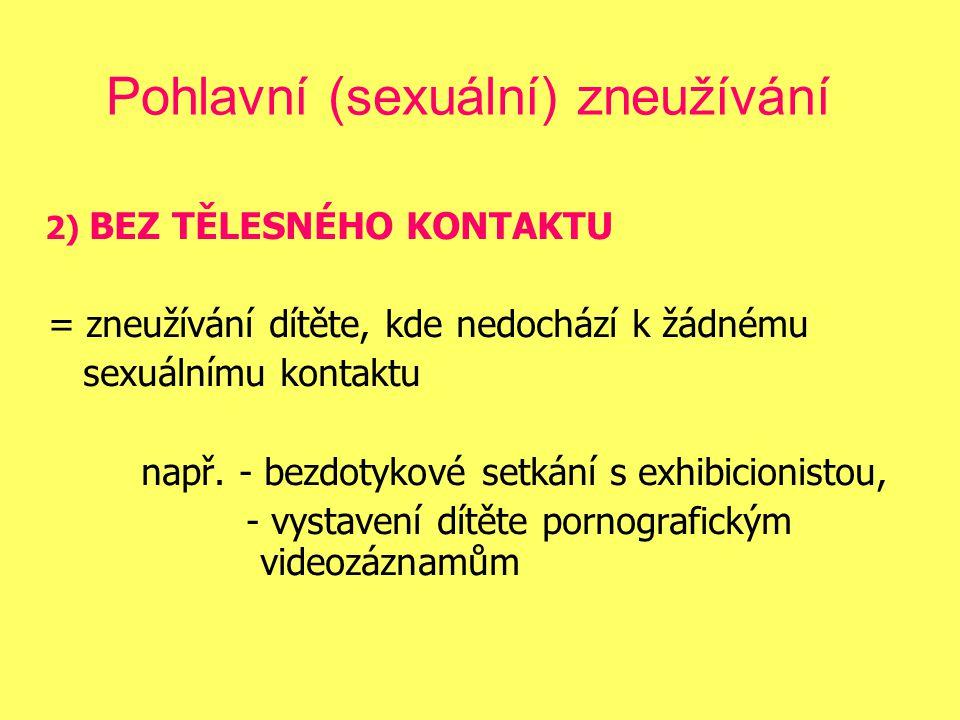 2) BEZ TĚLESNÉHO KONTAKTU = zneužívání dítěte, kde nedochází k žádnému sexuálnímu kontaktu např.