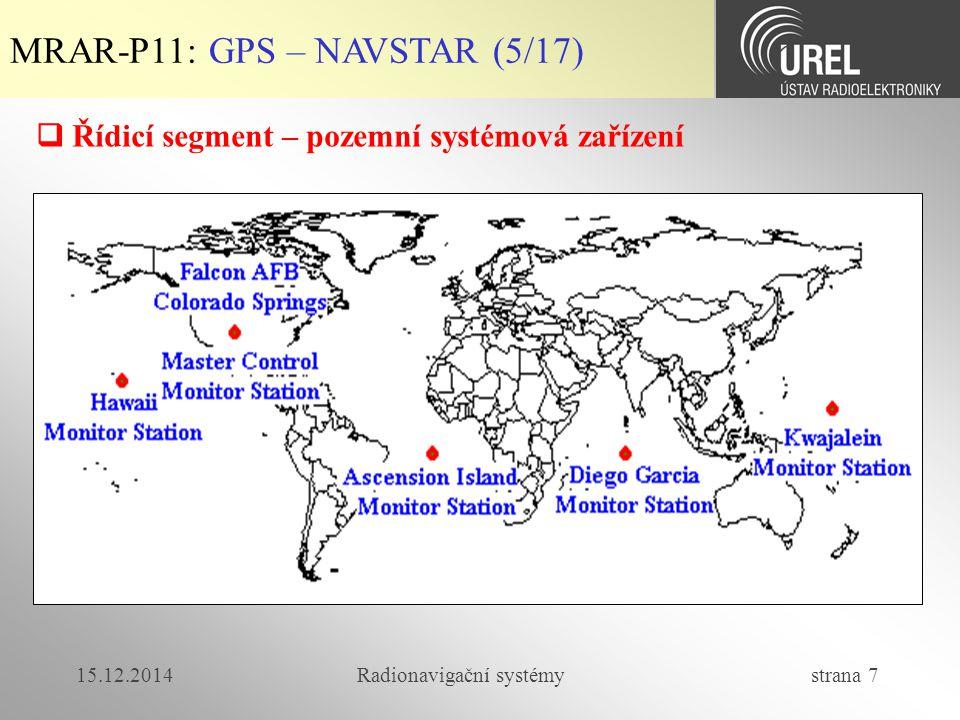 15.12.2014Radionavigační systémy strana 18 MRAR-P10: GPS – NAVSTAR (16/17)  Objekty řídícího segmentu mají zajištěn nejvyšší stupeň ochrany.