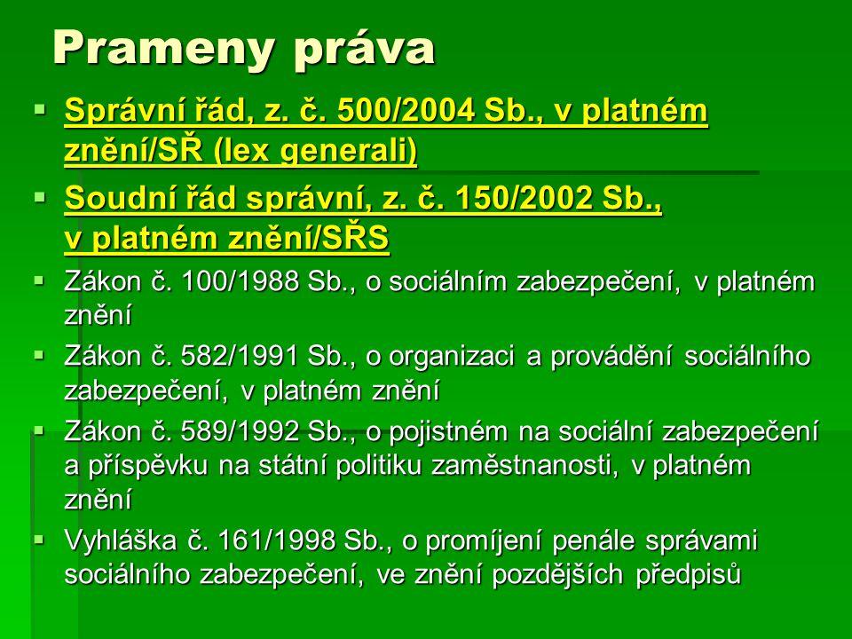 Prameny práva  Správní řád, z. č. 500/2004 Sb., v platném znění/SŘ (lex generali)  Soudní řád správní, z. č. 150/2002 Sb., v platném znění/SŘS  Zák