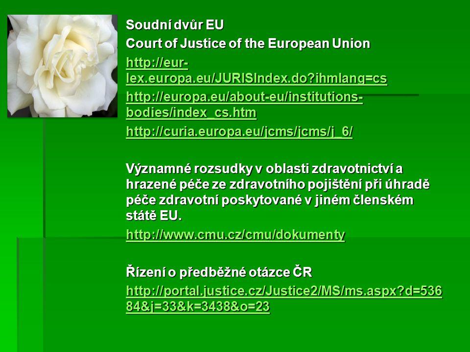 Soudní dvůr EU Court of Justice of the European Union http://eur- lex.europa.eu/JURISIndex.do?ihmlang=cs http://eur- lex.europa.eu/JURISIndex.do?ihmla