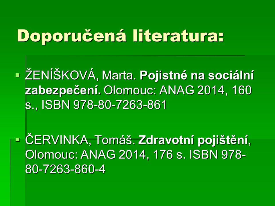 Doporučená literatura:  ŽENÍŠKOVÁ, Marta. Pojistné na sociální zabezpečení. Olomouc: ANAG 2014, 160 s., ISBN 978-80-7263-861  ČERVINKA, Tomáš. Zdrav