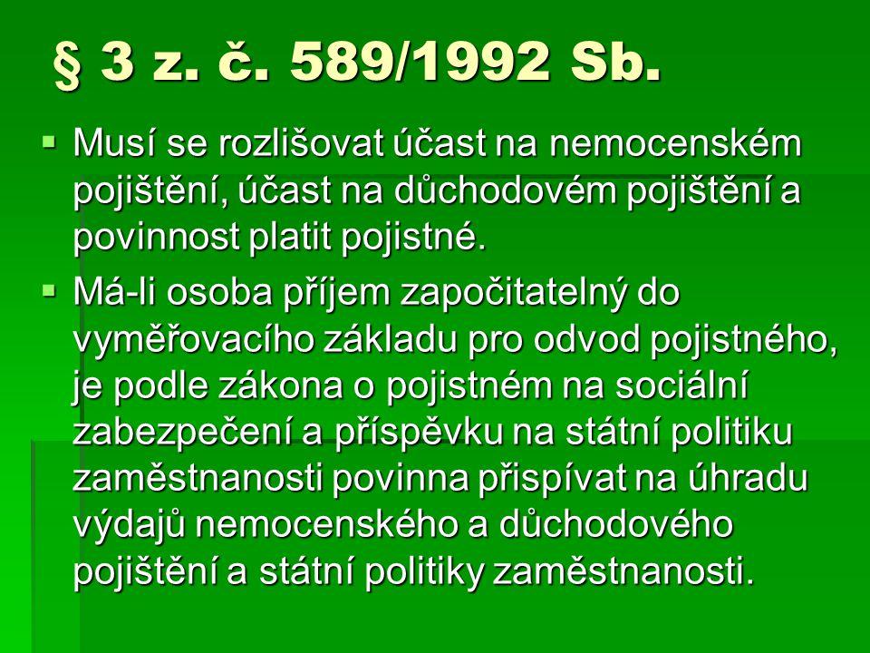 § 3 z. č. 589/1992 Sb.  Musí se rozlišovat účast na nemocenském pojištění, účast na důchodovém pojištění a povinnost platit pojistné.  Má-li osoba p