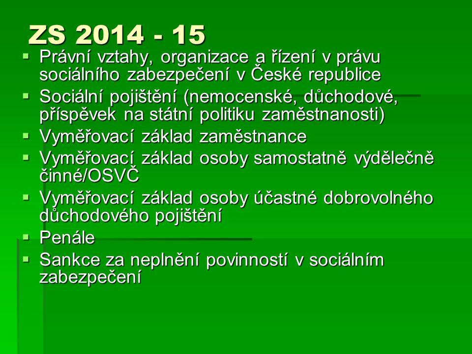 ZS 2014 - 15  Právní vztahy, organizace a řízení v právu sociálního zabezpečení v České republice  Sociální pojištění (nemocenské, důchodové, příspě