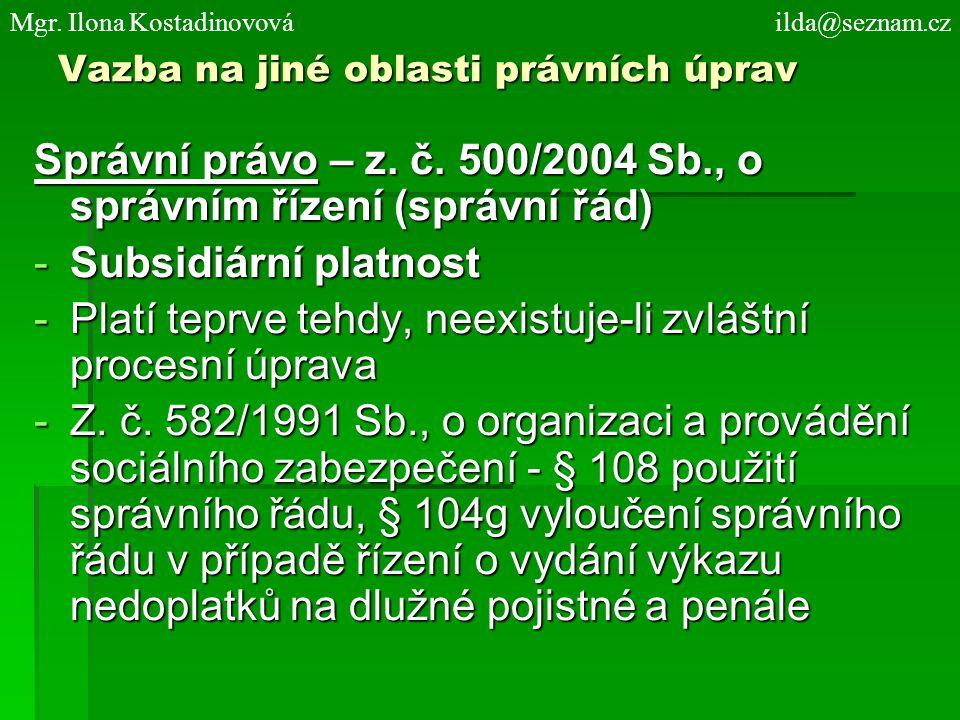 Vazba na jiné oblasti právních úprav Správní právo – z. č. 500/2004 Sb., o správním řízení (správní řád) -Subsidiární platnost -Platí teprve tehdy, ne