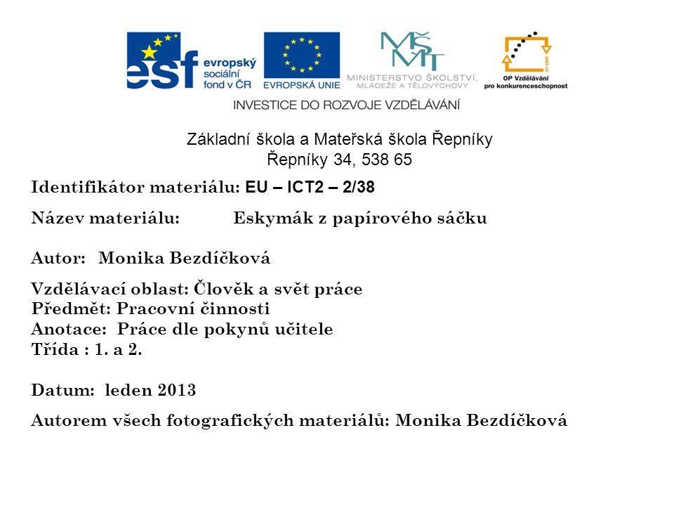 Identifikátor materiálu: EU – ICT2 – 2/38 Název materiálu:Eskymák z papírového sáčku Autor:Monika Bezdíčková ˇVz Vzdělávací oblast: Člověk a svět prác