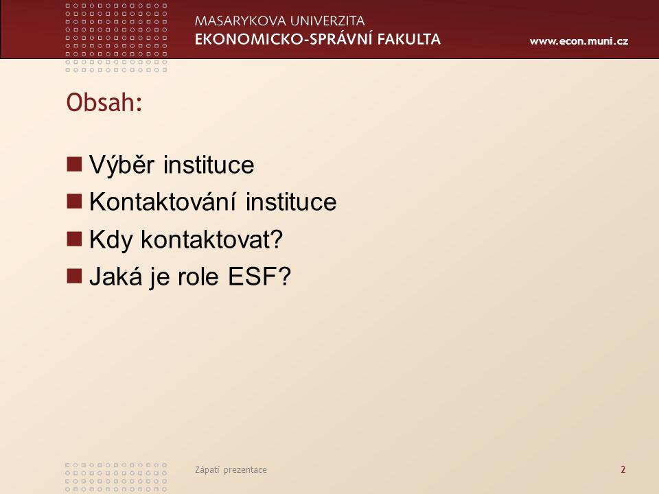 www.econ.muni.cz Zápatí prezentace2 Obsah: Výběr instituce Kontaktování instituce Kdy kontaktovat? Jaká je role ESF?