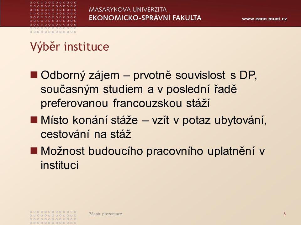 www.econ.muni.cz Zápatí prezentace3 Výběr instituce Odborný zájem – prvotně souvislost s DP, současným studiem a v poslední řadě preferovanou francouz
