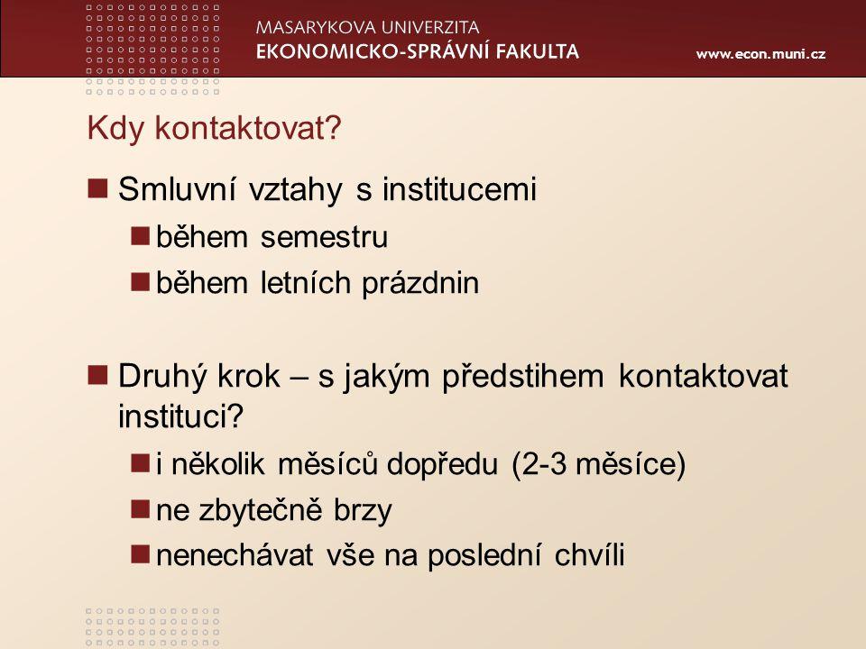 www.econ.muni.cz Kdy kontaktovat? Smluvní vztahy s institucemi během semestru během letních prázdnin Druhý krok – s jakým předstihem kontaktovat insti