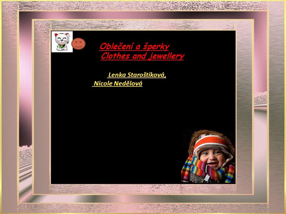 Clothes andjewellery Oblečení a šperky Clothes and jewellery Lenka Staroštíková, Nicole Nedělová