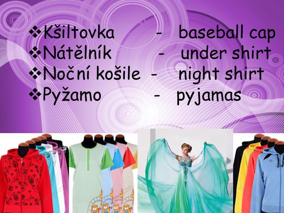  Kšiltovka - baseball cap  Nátělník - under shirt  Noční košile - night shirt  Pyžamo - pyjamas