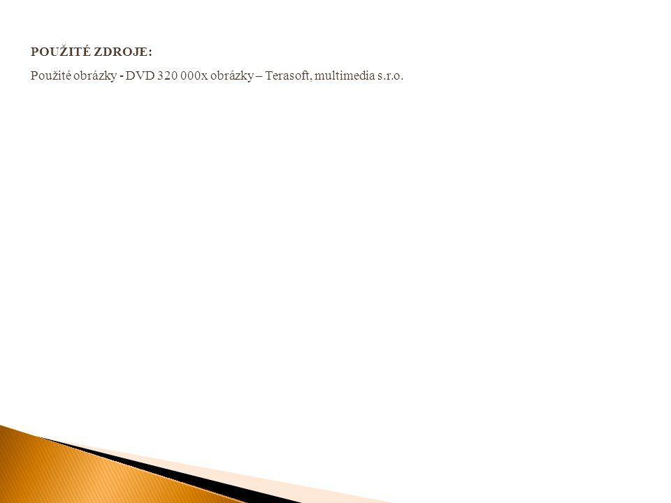 POUŽITÉ ZDROJE: Použité obrázky - DVD 320 000x obrázky – Terasoft, multimedia s.r.o.