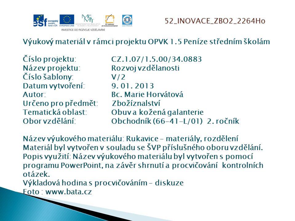 52_INOVACE_ZBO2_2264Ho Výukový materiál v rámci projektu OPVK 1.5 Peníze středním školám Číslo projektu:CZ.1.07/1.5.00/34.0883 Název projektu:Rozvoj vzdělanosti Číslo šablony: V/2 Datum vytvoření:9.